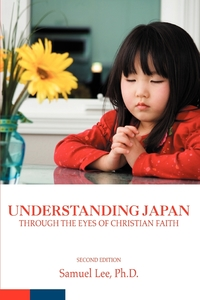 Understanding Japan Through the Eyes of Christian Faith: Second Edition, Samuel Lee обложка-превью