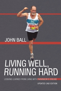 Living Well, Running Hard: Lessons Learned from Living with Parkinson's Disease, John Ball обложка-превью