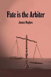 Fate is the Arbiter, James Hughes обложка-превью