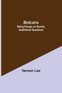 Belcaro; Being Essays On Sundry Aesthetical Questions, Vernon Lee обложка-превью