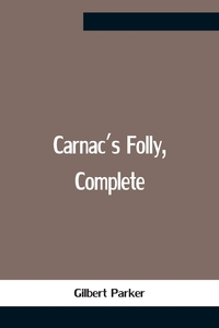 Carnac'S Folly, Complete, Gilbert Parker обложка-превью