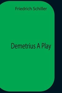 Demetrius  A Play, Schiller Friedrich обложка-превью