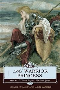 The Warrior Princess: Book III of Edmund Spenser's The Faerie Queene, Roy Maynard, Spenser Edmund обложка-превью