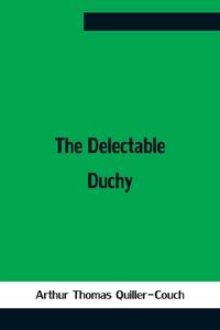 The Delectable Duchy, Arthur Thomas Quiller-Couch обложка-превью