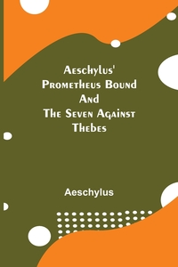 Aeschylus' Prometheus Bound and the Seven Against Thebes, Aeschylus обложка-превью