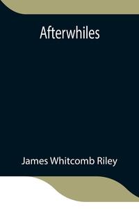 Afterwhiles, James Whitcomb Riley обложка-превью