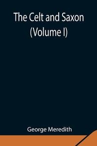 The Celt and Saxon (Volume I), George Meredith обложка-превью