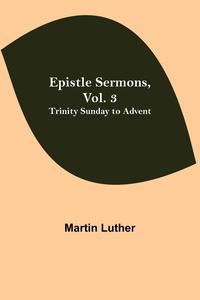 Epistle Sermons, Vol. 3: Trinity Sunday to Advent, Martin Luther обложка-превью