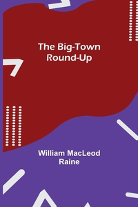 The Big-Town Round-Up, William MacLeod Raine обложка-превью