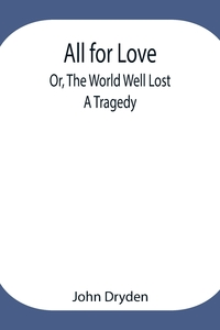 All for Love; Or, The World Well Lost: A Tragedy, John Dryden обложка-превью