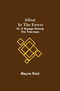 Afloat in the Forest; Or, A Voyage among the Tree-Tops, Reid Mayne обложка-превью
