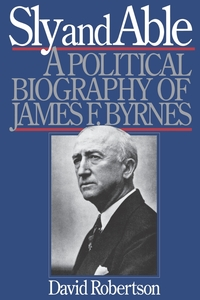 Sly and Able: A Political Biography of James F. Byrnes, David Robertson обложка-превью