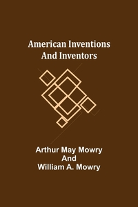 American Inventions and Inventors, Arthur May Mowry, William A. Mowry обложка-превью