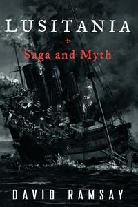 Lusitania: Saga and Myth, David Ramsay обложка-превью