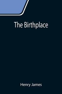 The Birthplace, Henry James обложка-превью