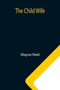 The Child Wife, Reid Mayne обложка-превью