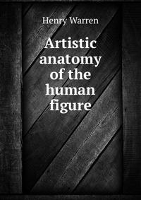 Artistic anatomy of the human figure, Henry Warren обложка-превью