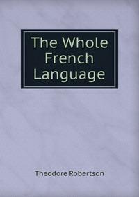 The Whole French Language, Theodore Robertson обложка-превью